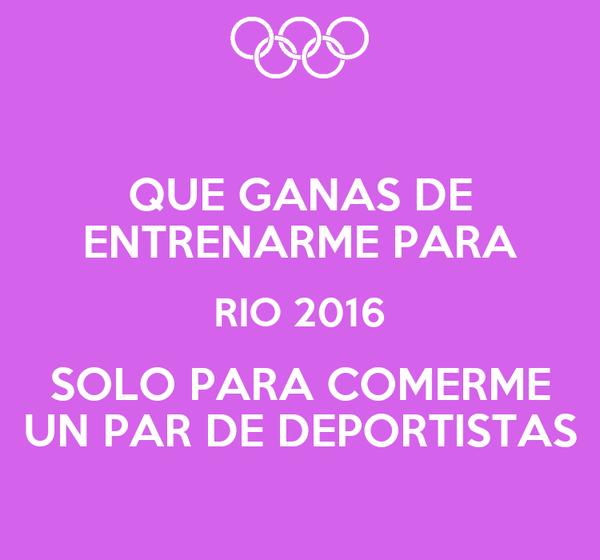 QUE GANAS DE ENTRENARME PARA RIO 2016 SOLO PARA COMERME UN PAR DE DEPORTISTAS