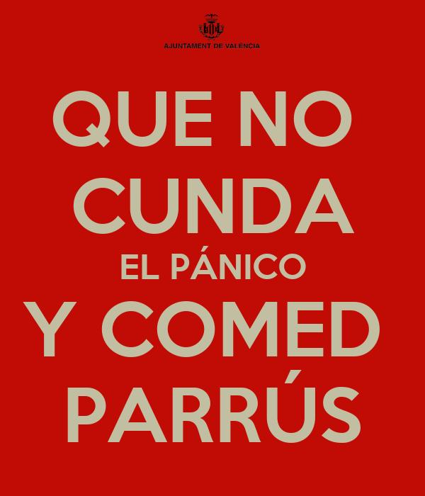 QUE NO  CUNDA EL PÁNICO Y COMED  PARRÚS