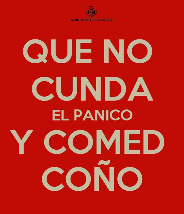 QUE NO  CUNDA EL PANICO Y COMED  COÑO