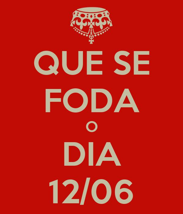QUE SE FODA O DIA 12/06