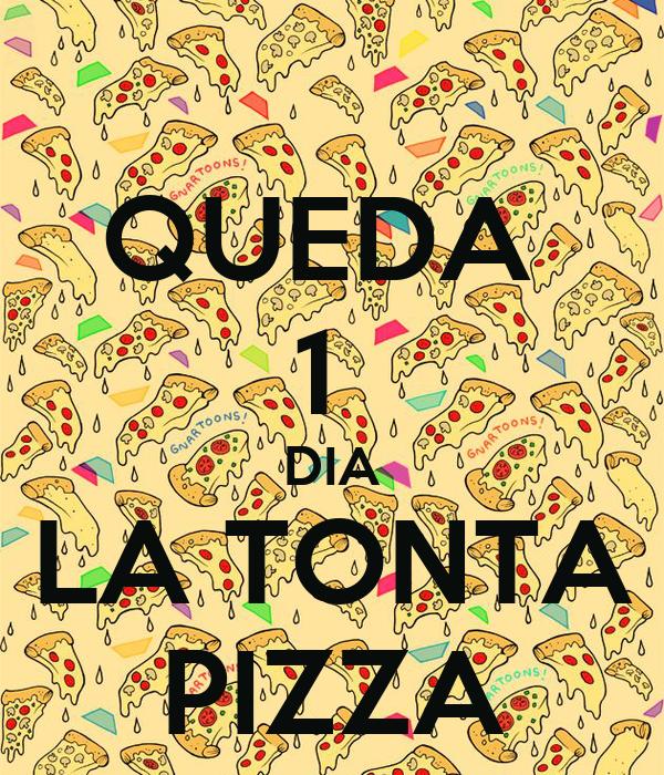QUEDA  1  DIA LA TONTA PIZZA