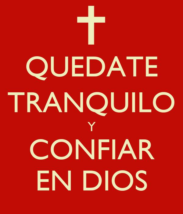 QUEDATE TRANQUILO Y CONFIAR EN DIOS