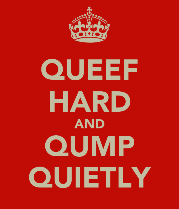 QUEEF HARD AND QUMP QUIETLY
