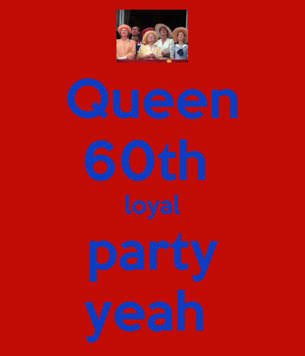 Queen 60th  loyal party yeah