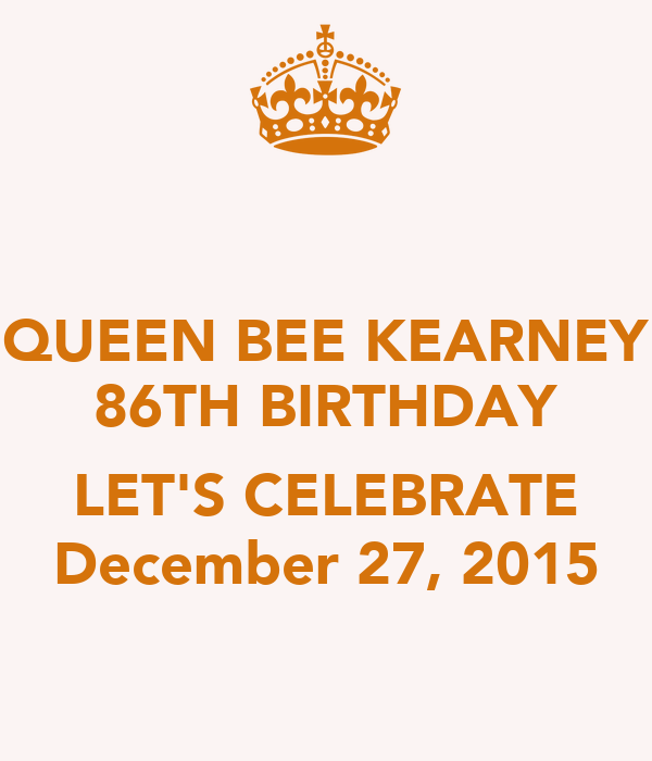 QUEEN BEE KEARNEY 86TH BIRTHDAY  LET'S CELEBRATE December 27, 2015