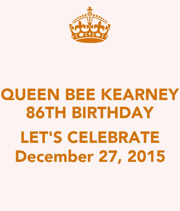 QUEEN BEE KEARNEY 86TH BIRTHDAY  LET'S CELEBRATE December 27, 2015