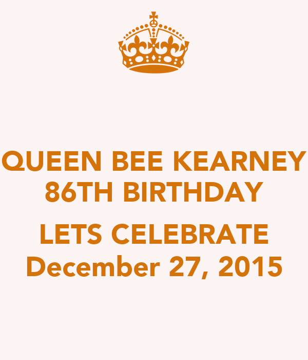 QUEEN BEE KEARNEY 86TH BIRTHDAY  LETS CELEBRATE December 27, 2015