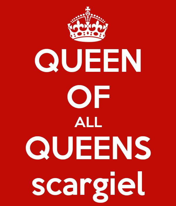 QUEEN OF ALL QUEENS scargiel