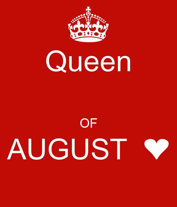 Queen  OF AUGUST  ❤