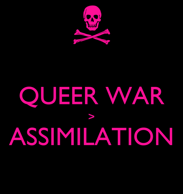 QUEER WAR > ASSIMILATION