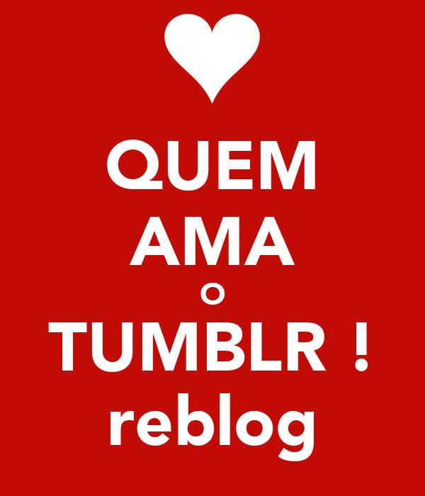 QUEM AMA O TUMBLR ! reblog