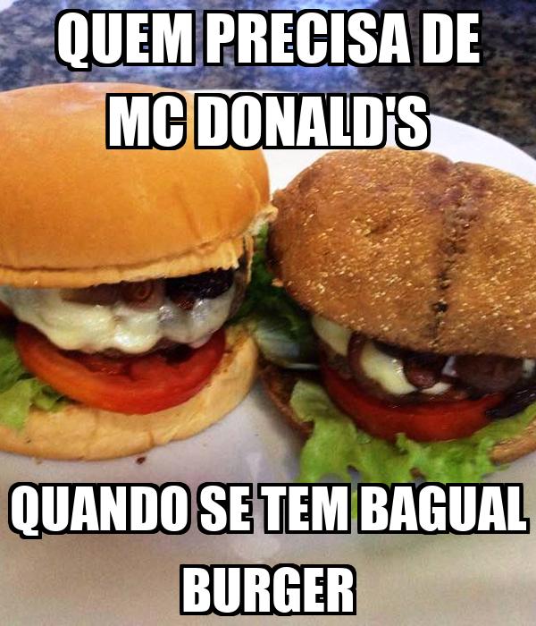 QUEM PRECISA DE MC DONALD'S QUANDO SE TEM BAGUAL BURGER