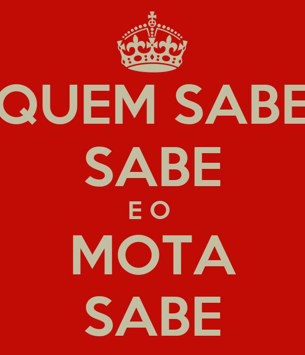 QUEM SABE SABE E O  MOTA SABE