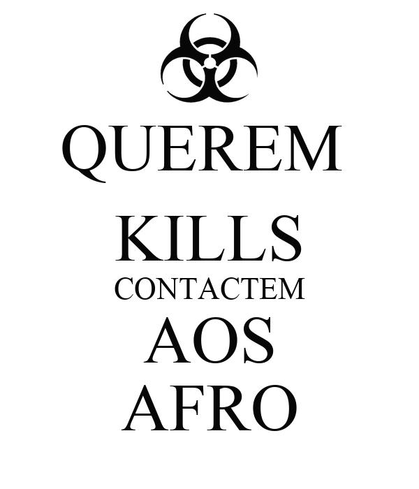QUEREM  KILLS CONTACTEM AOS AFRO