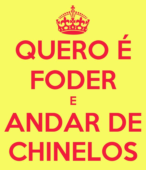 QUERO É FODER E ANDAR DE CHINELOS