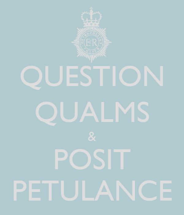 QUESTION QUALMS & POSIT PETULANCE