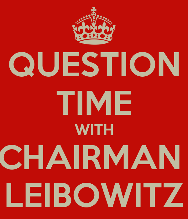 QUESTION TIME WITH CHAIRMAN  LEIBOWITZ