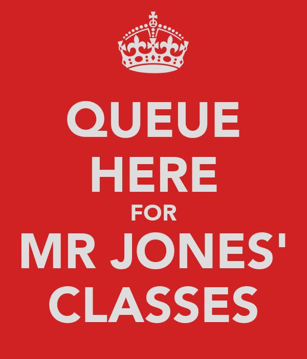 QUEUE HERE FOR MR JONES' CLASSES