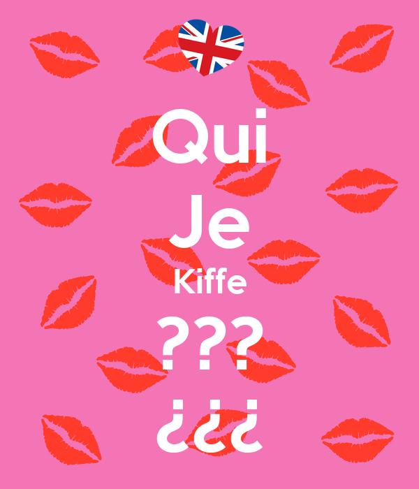 Qui Je Kiffe ??? ¿¿¿