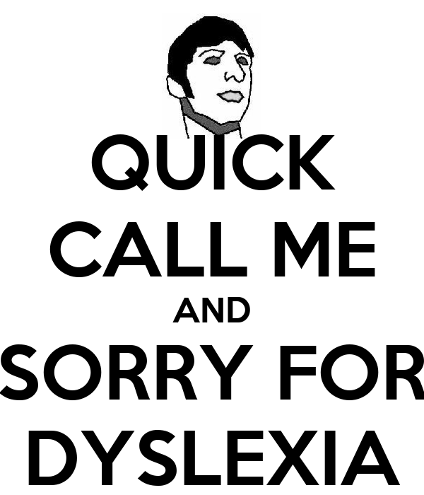 QUICK CALL ME AND SORRY FOR DYSLEXIA