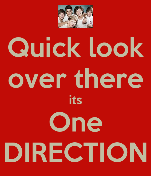 Quick look over there its One DIRECTION