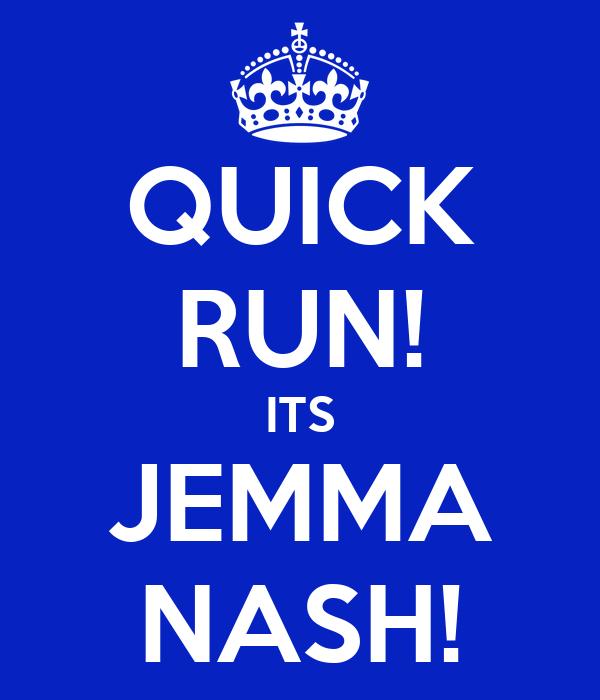 QUICK RUN! ITS JEMMA NASH!