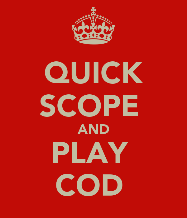 QUICK SCOPE  AND PLAY  COD
