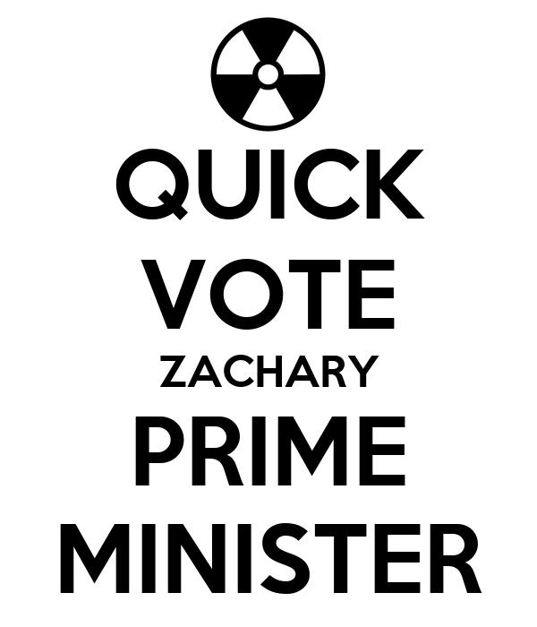 QUICK VOTE ZACHARY PRIME MINISTER