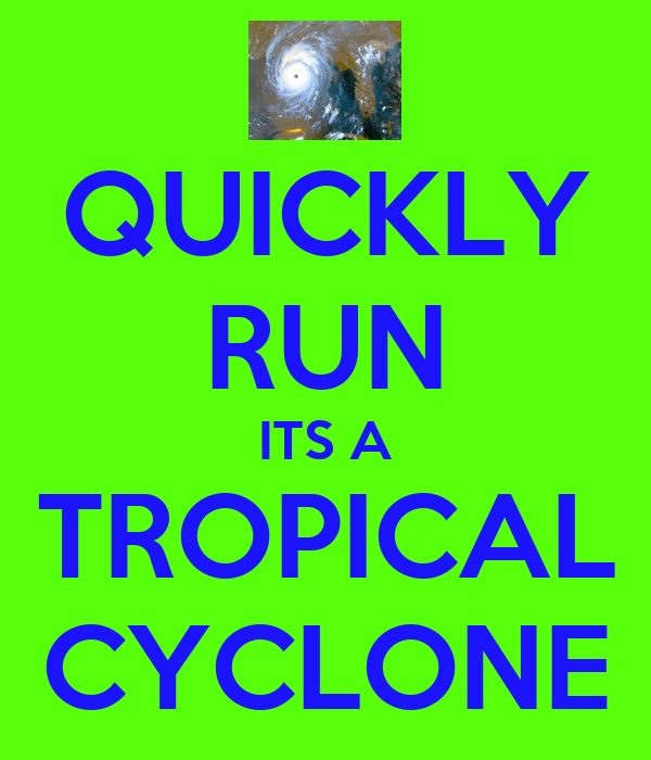 QUICKLY RUN ITS A TROPICAL CYCLONE