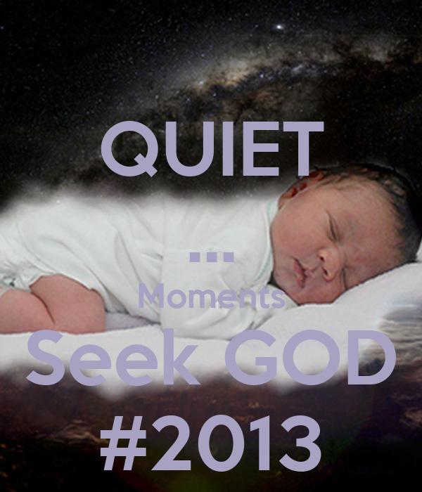 QUIET ... Moments Seek GOD #2013