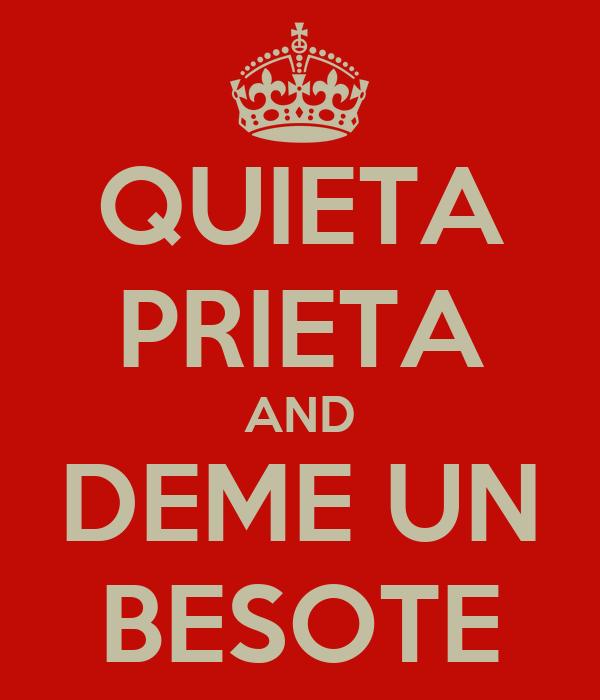 QUIETA PRIETA AND DEME UN BESOTE