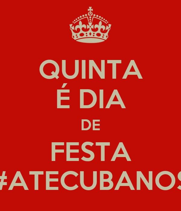 QUINTA É DIA DE FESTA #ATECUBANOS