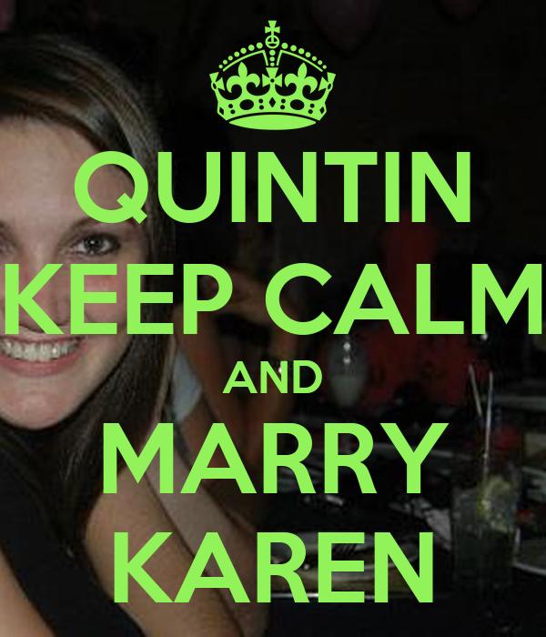 QUINTIN KEEP CALM AND MARRY KAREN