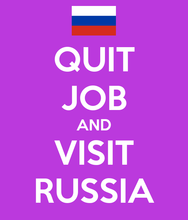 QUIT JOB AND VISIT RUSSIA