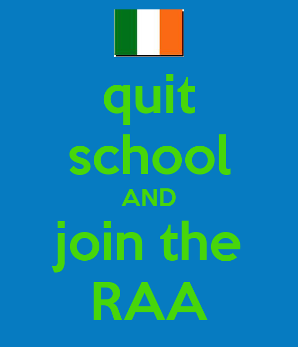 quit school AND join the RAA