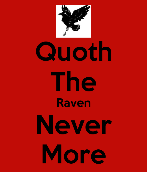 Quoth The Raven Never More