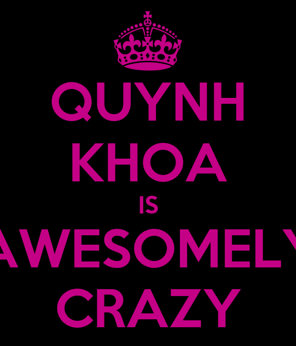QUYNH KHOA IS AWESOMELY CRAZY