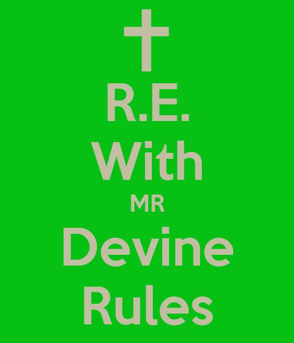 R.E. With MR Devine Rules