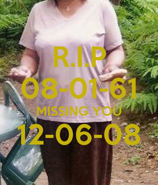 R.I.P 08-01-61 MISSING YOU 12-06-08
