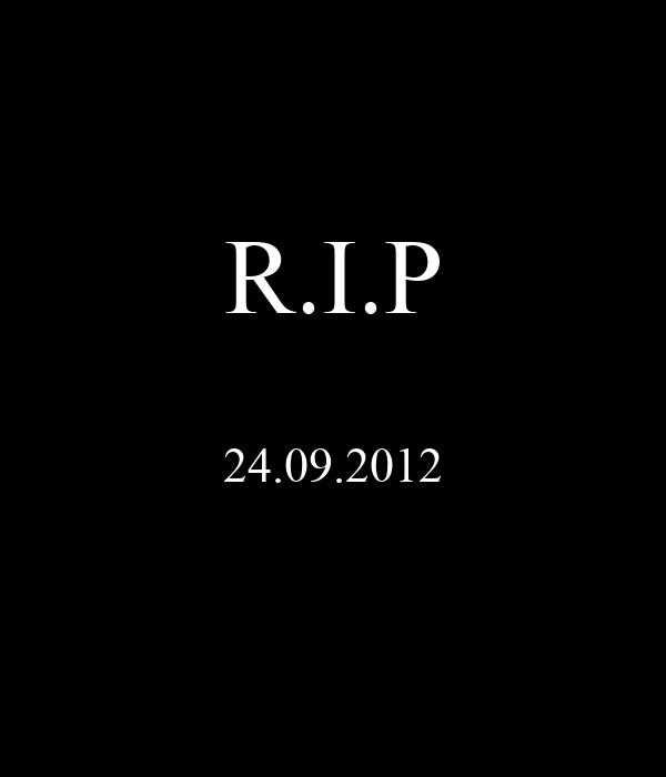 R.I.P  24.09.2012