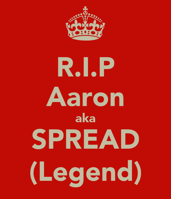 R.I.P Aaron aka SPREAD (Legend)