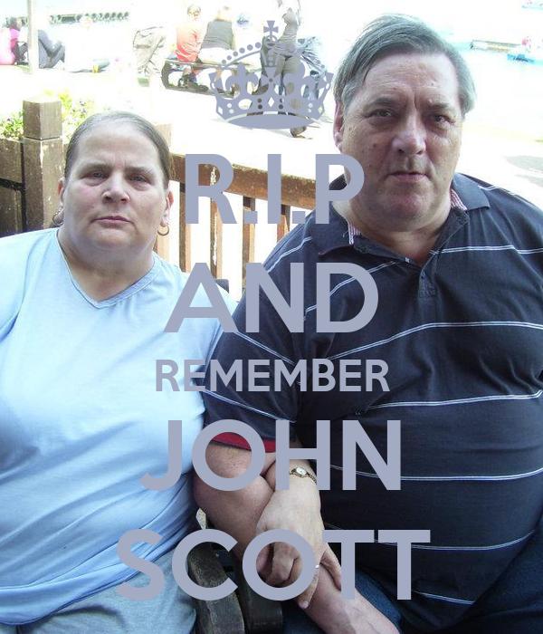 R.I.P AND REMEMBER JOHN SCOTT
