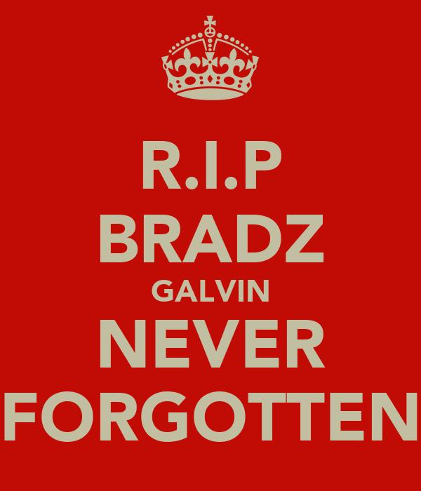 R.I.P BRADZ GALVIN NEVER FORGOTTEN