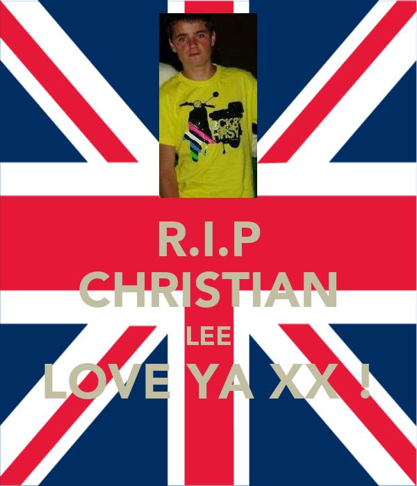 R.I.P CHRISTIAN LEE LOVE YA XX !