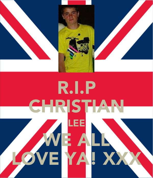 R.I.P CHRISTIAN LEE WE ALL LOVE YA! XXX