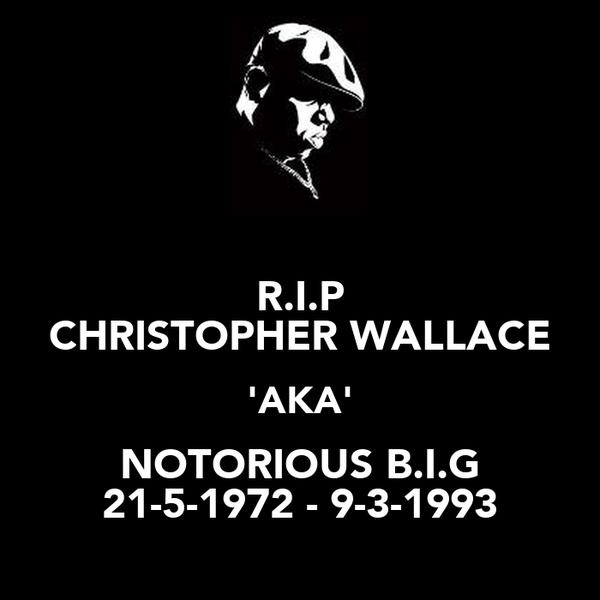 R.I.P CHRISTOPHER WALLACE 'AKA' NOTORIOUS B.I.G 21-5-1972 - 9-3-1993