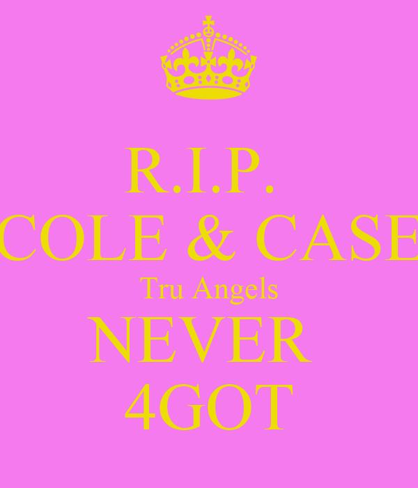 R.I.P.  COLE & CASE Tru Angels NEVER  4GOT
