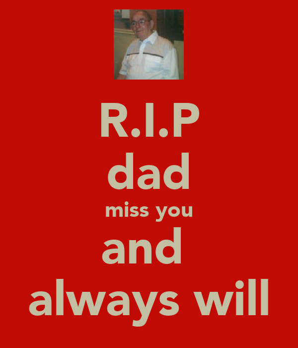 R.I.P dad miss you and  always will