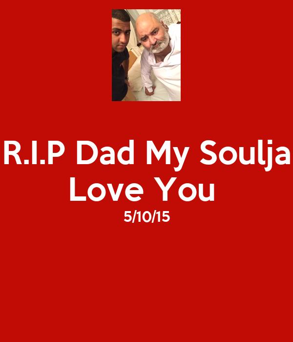R.I.P Dad My Soulja Love You  5/10/15