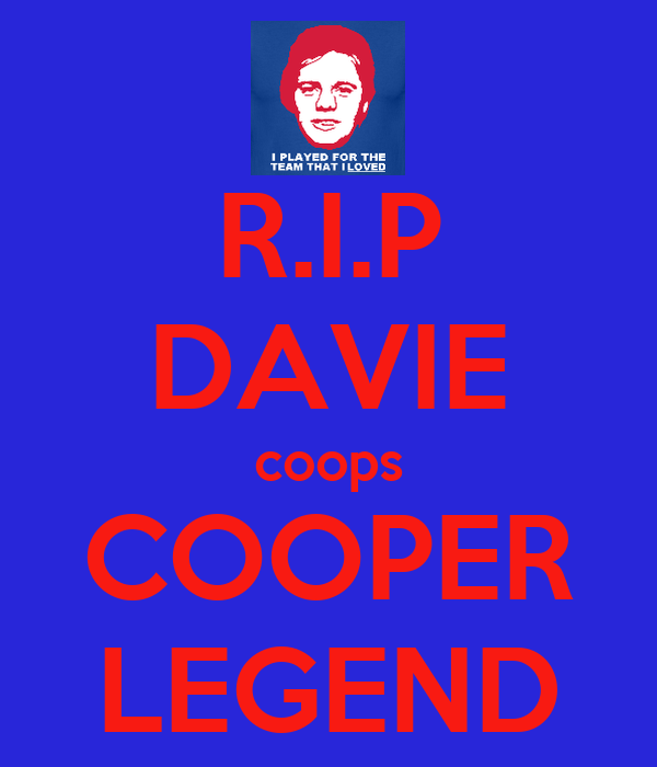 R.I.P DAVIE coops COOPER LEGEND